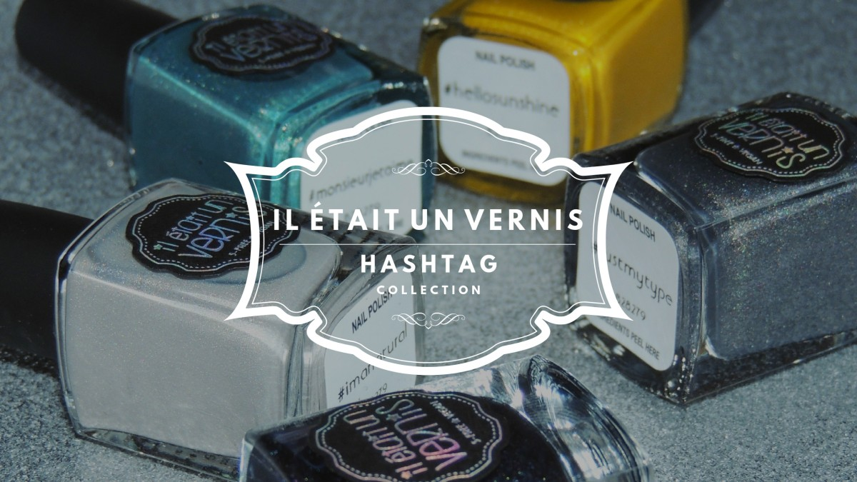 Il Était Un Vernis » Hashtag Collection, la revue